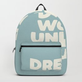 Dreams Don't Work Unless You Do blue and white Backpack