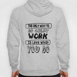 The only way to do great work is love what you do Hoody
