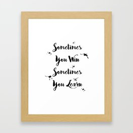 Sometimes You Win Sometimes You Learn Quote Framed Art Print