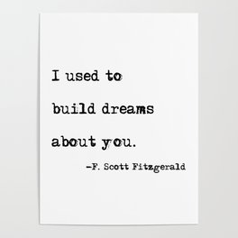 I used to build dreams about you - F. Scott Fitzgerald quote Poster