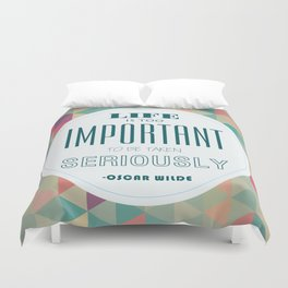 life is too important to be taken seriously Duvet Cover