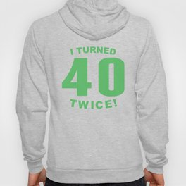 I Turned 40 Twice 80th Birthday Hoody