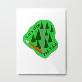 Let's Hike And Toke Metal Print