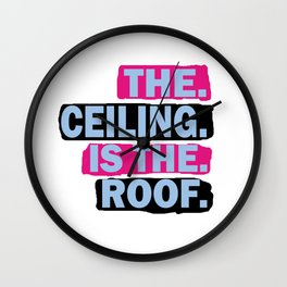 The Ceiling Is The Roof New Wall Clock