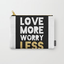 LOVE MORE WORRY LESS - life quote Carry-All Pouch