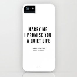 How to propose to an Introvert | Marry me I promise you a quiet life iPhone Case