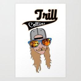 Trill Collin's Art Print