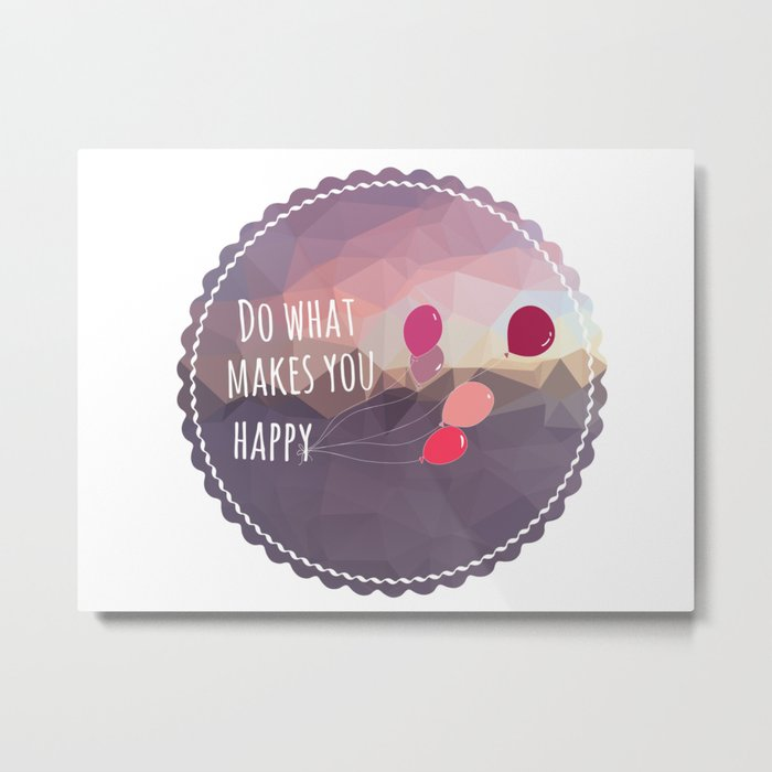 Do What Makes You Happy (Motivational Quote) Metal Print