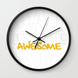 I-am-A-Proud-Dad-of-Freaking-Awesome-Haley-..Yes,-She-Bought-Me-This-T-shirt Wall Clock