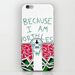 because im worthless iPhone Skin