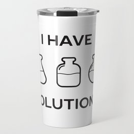 I Have Solutions Travel Mug