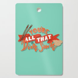 You're All That and Dim Sum Cutting Board