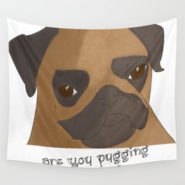 Are You Pugging Kidding Me? Wall Tapestry
