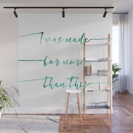I was made for more than this // Tara Wall Mural