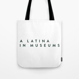 A Latina in Museums Tote Bag