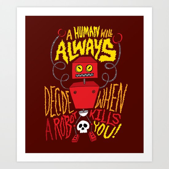 A Human Will Always Decide When A Robot Kills You. Art Print