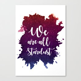 We are all stardust Canvas Print
