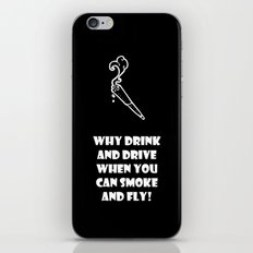 WHY DRINK AND DRIVE WHEN YOU CAN SMOKE AND FLY iPhone & iPod Skin