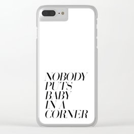 Nobody puts baby in a corner Clear iPhone Case