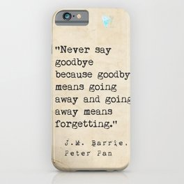 Never say goodbye because goodbye means going away and going away means forgetting. iPhone Case