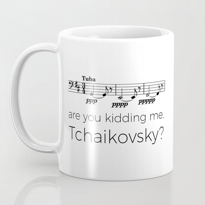 Tuba - Are you kidding me, Tchaikovsky? Coffee Mug