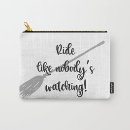 Ride Like Nobody's Watching(witch broom) Carry-All Pouch