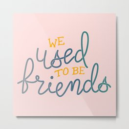 We used to be friends Metal Print