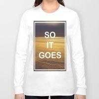 kurt vonnegut Long Sleeve T-shirts featuring Kurt Vonnegut - So It Goes - typography Word Art Print - inspirational quotes by BEANLAND