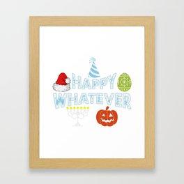 Happy Whatever Halloween Christmas Easter Holiday Framed Art Print