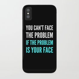 YOU CAN'T FACE THE PROBLEM IF THE PROBLEM IS YOUR FACE (Dark) iPhone Case