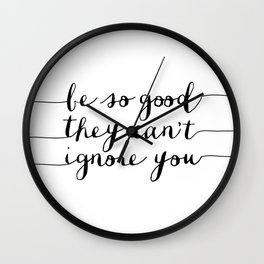 Be So Good They Can't Ignore You black and white monochrome typography poster design bedroom wall Wall Clock