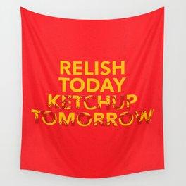 Relish Today Ketchup Tomorrow Wall Tapestry