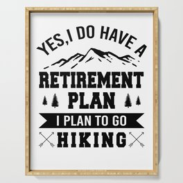 Yes I Do Have A Retirement Plan, I Plan To Go Hiking bw Serving Tray