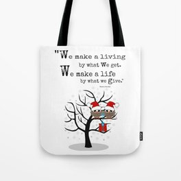 We make a life by what we give Tote Bag