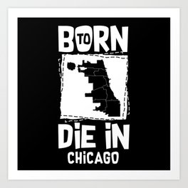 Born To Die In Chicago Art Print