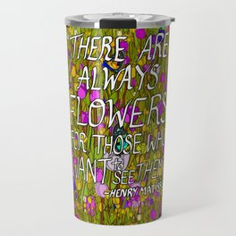 There Are Always Flowers... Travel Mug