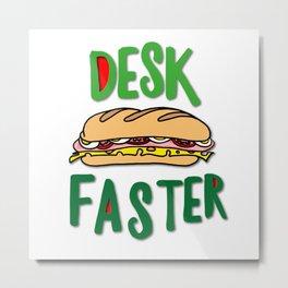 Desk Faster Metal Print