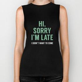 Hi, Sorry I'm Late Biker Tank
