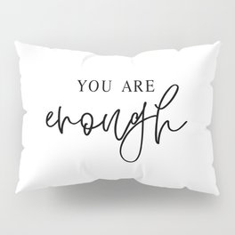 YOU ARE ENOUGH by Dear Lily Mae Pillow Sham