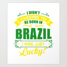 Lucky To Be Born In Brazil Art Print