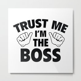 Trust Me I'm The Boss Metal Print