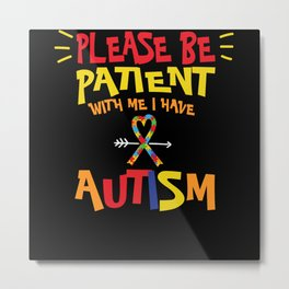 Please Be Patient with Me I Have Autism Colors Metal Print