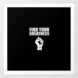 Find your greatness quote Art Print