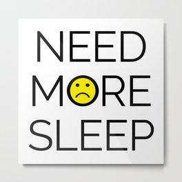 Need More Sleep Funny Quote Metal Print