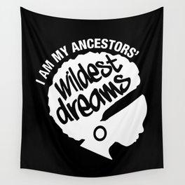 I Am My Ancestors' Wildest Dreams Wall Tapestry