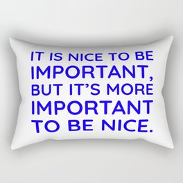 It is nice to be important, but it's more important to be nice. Rectangular Pillow