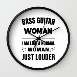 Bass Guitar Woman Like A Normal Woman Just Louder Wall Clock