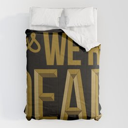 Yes we're DEAD Comforters
