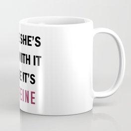 Maybe it's Caffeine Coffee Mug