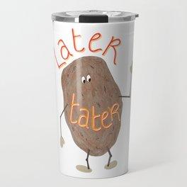 Later Tater Travel Mug